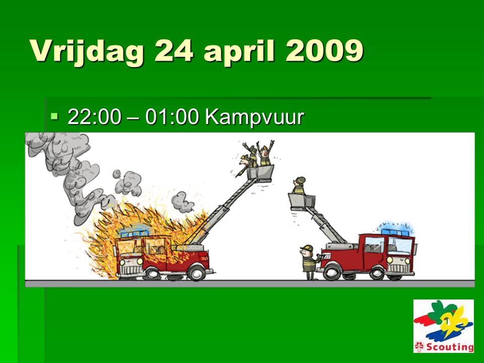 Zaterdag 25 april 2009  22:00 – 01:00 Kampvuur