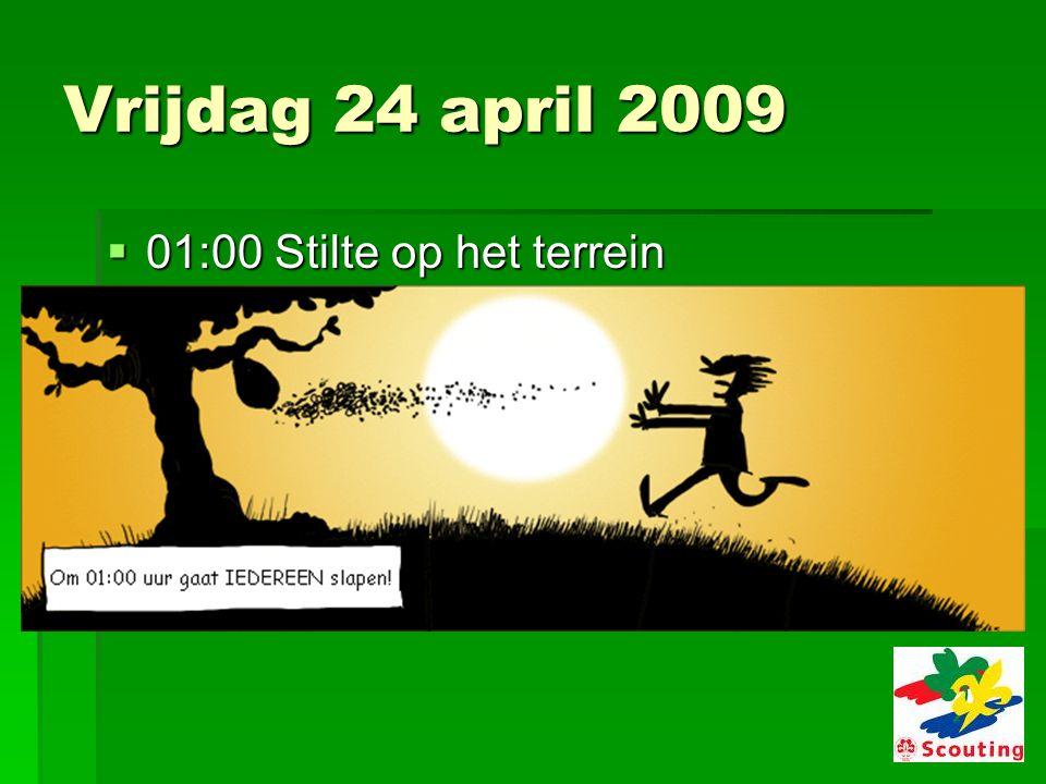 Vrijdag 24 april 2009  01:00 Stilte op het terrein