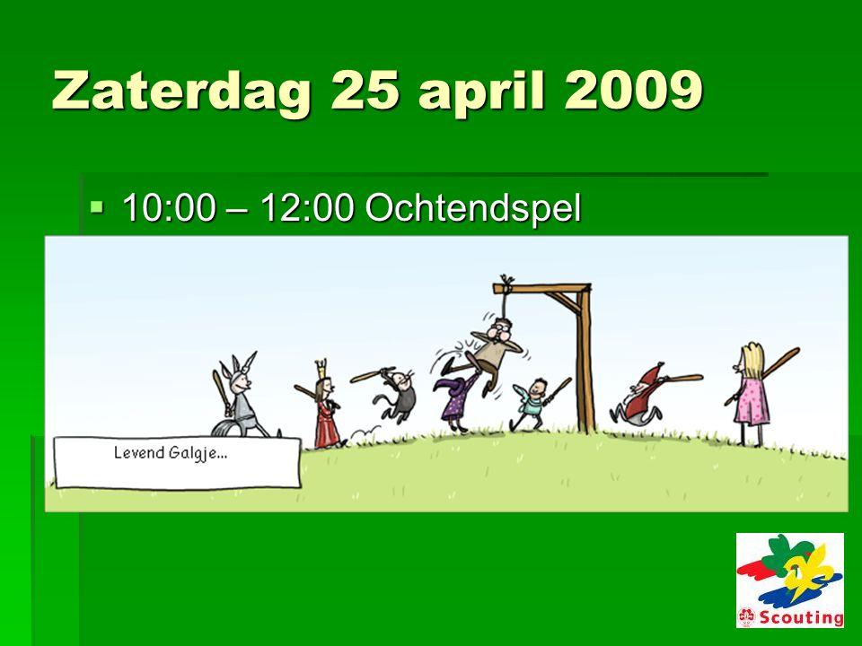 Zaterdag 25 april 2009  10:00 – 12:00 Ochtendspel
