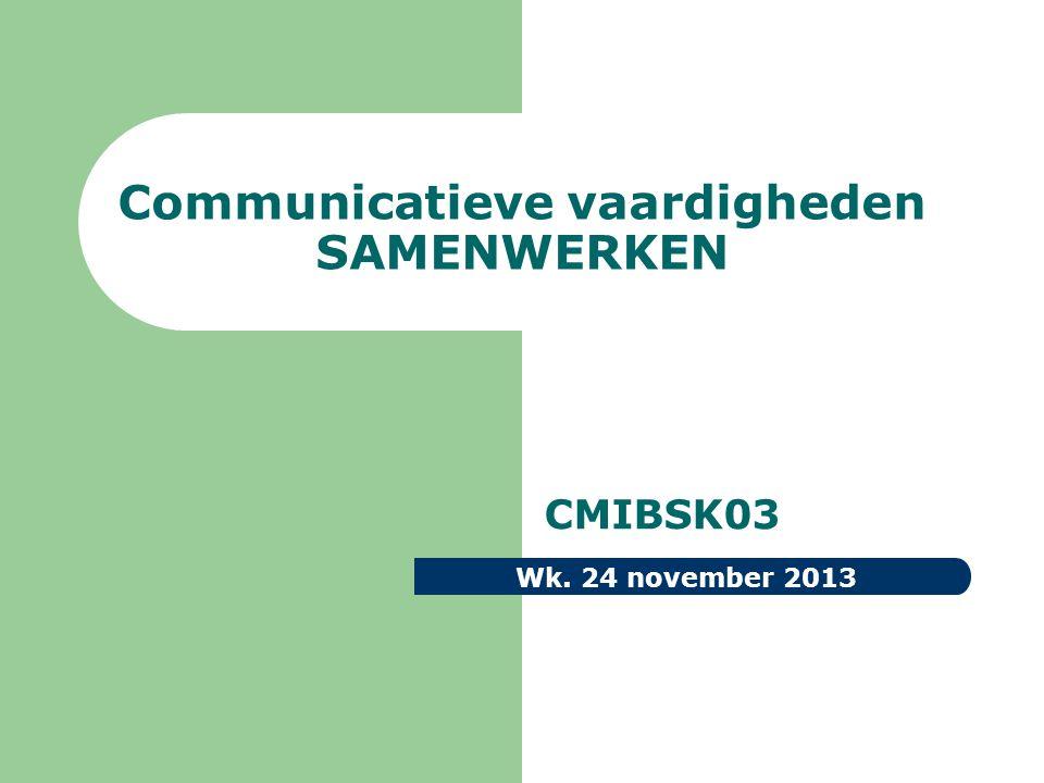 Communicatieve vaardigheden SAMENWERKEN CMIBSK03 Wk. 24 november 2013