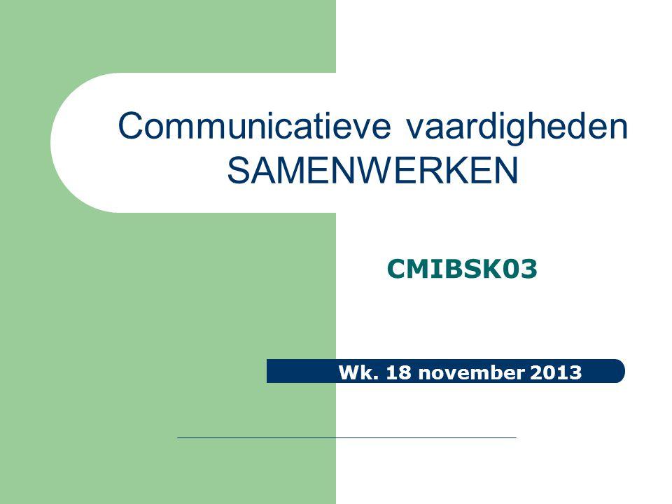 CMIBSK03 Wk. 18 november 2013 Communicatieve vaardigheden SAMENWERKEN