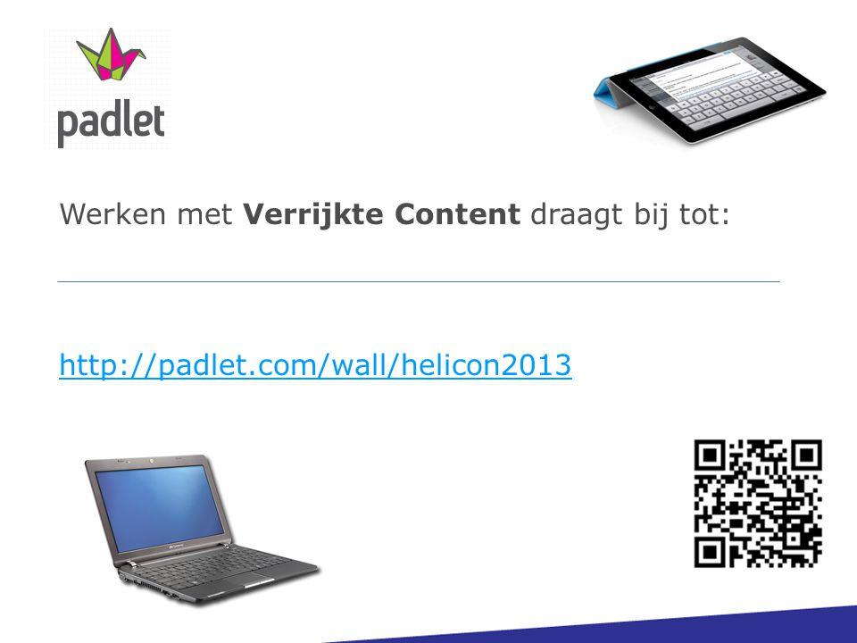 Werken met Verrijkte Content draagt bij tot: http://padlet.com/wall/helicon2013