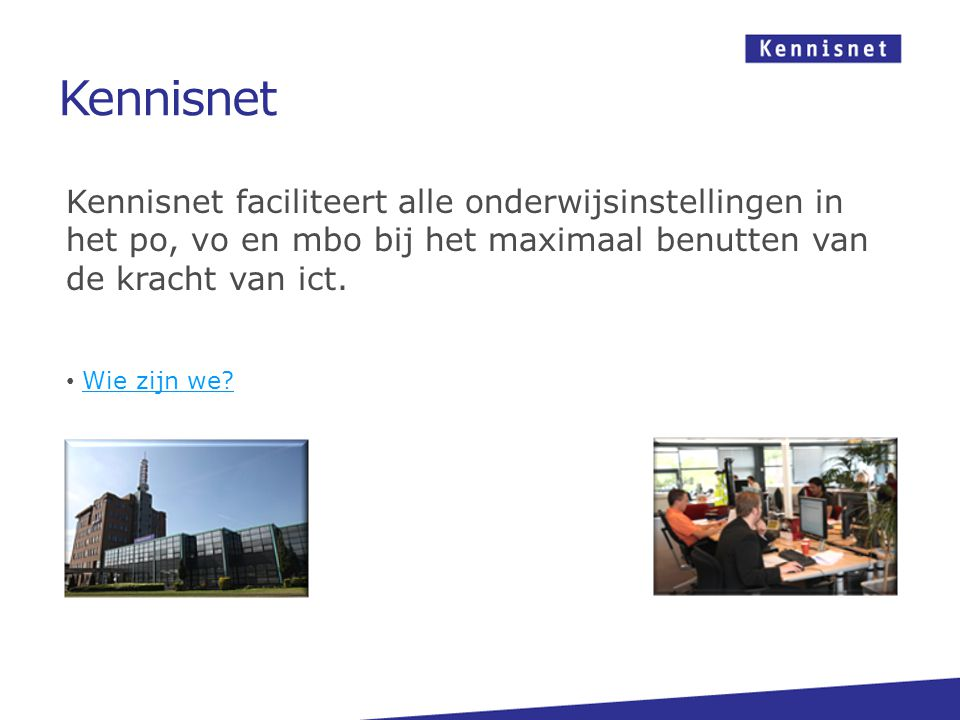 Kennisnet faciliteert alle onderwijsinstellingen in het po, vo en mbo bij het maximaal benutten van de kracht van ict.