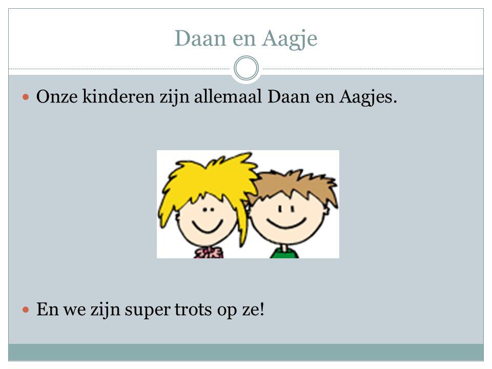 Daan en Aagje Onze kinderen zijn allemaal Daan en Aagjes. En we zijn super trots op ze!