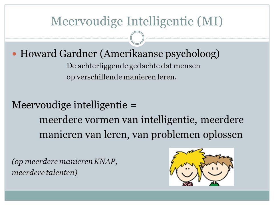 Meervoudige Intelligentie (MI) Howard Gardner (Amerikaanse psycholoog) De achterliggende gedachte dat mensen op verschillende manieren leren. Meervoud