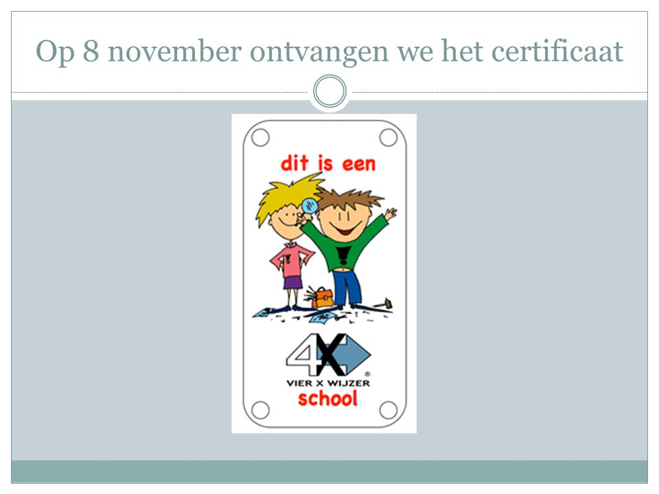 Op 8 november ontvangen we het certificaat