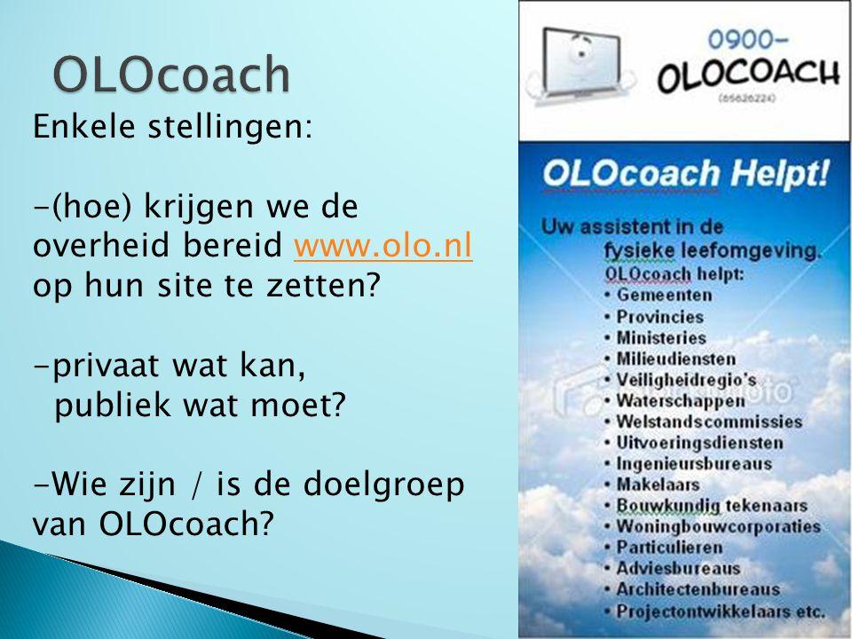Enkele stellingen: -(hoe) krijgen we de overheid bereid www.olo.nlwww.olo.nl op hun site te zetten? -privaat wat kan, publiek wat moet? -Wie zijn / is