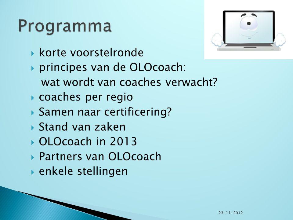  korte voorstelronde  principes van de OLOcoach: wat wordt van coaches verwacht?  coaches per regio  Samen naar certificering?  Stand van zaken 