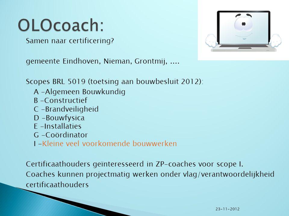 Samen naar certificering? gemeente Eindhoven, Nieman, Grontmij,.... Scopes BRL 5019 (toetsing aan bouwbesluit 2012): A -Algemeen Bouwkundig B -Constru