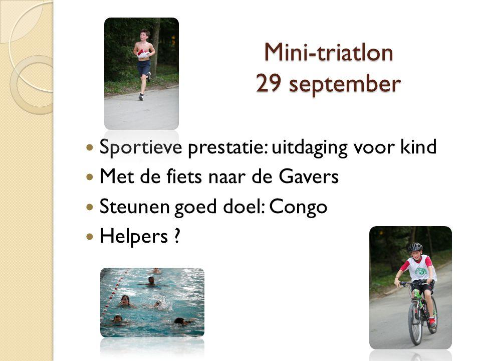 Mini-triatlon 29 september Sportieve prestatie: uitdaging voor kind Met de fiets naar de Gavers Steunen goed doel: Congo Helpers ?