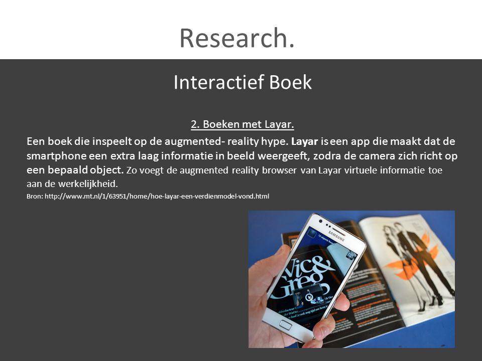 Research. Interactief Boek 2. Boeken met Layar. Een boek die inspeelt op de augmented- reality hype. Layar is een app die maakt dat de smartphone een