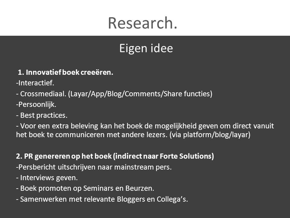 Research. Eigen idee 1. Innovatief boek creeëren. -Interactief. - Crossmediaal. (Layar/App/Blog/Comments/Share functies) -Persoonlijk. - Best practice