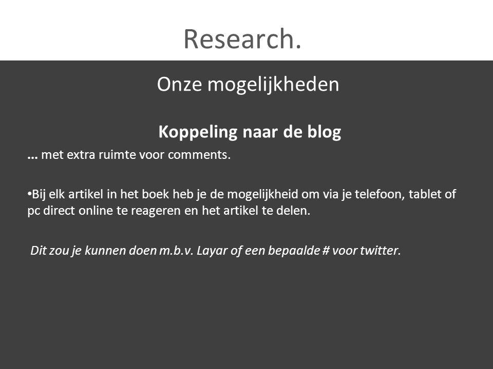 Research. Onze mogelijkheden Koppeling naar de blog... met extra ruimte voor comments. Bij elk artikel in het boek heb je de mogelijkheid om via je te