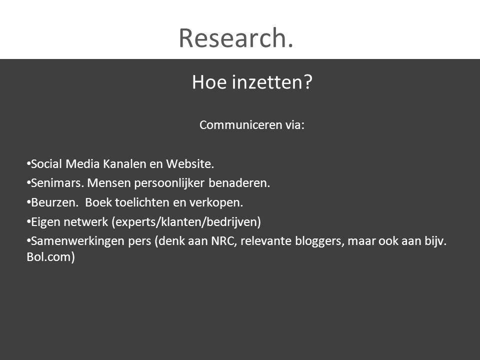 Research. Hoe inzetten? Communiceren via: Social Media Kanalen en Website. Senimars. Mensen persoonlijker benaderen. Beurzen. Boek toelichten en verko