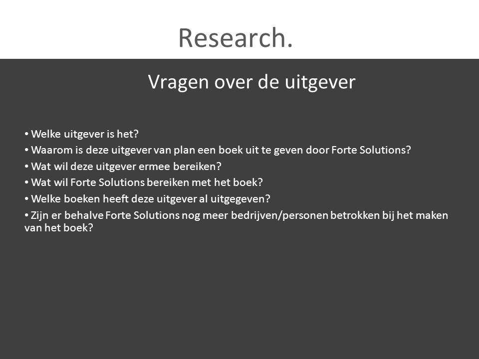 Research. Vragen over de uitgever Welke uitgever is het? Waarom is deze uitgever van plan een boek uit te geven door Forte Solutions? Wat wil deze uit