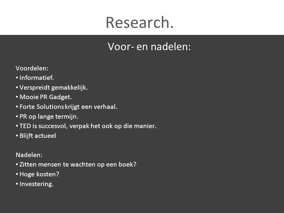 Research. Voor- en nadelen: Voordelen: Informatief. Verspreidt gemakkelijk. Mooie PR Gadget. Forte Solutions krijgt een verhaal. PR op lange termijn.