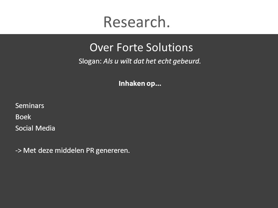 Research. Over Forte Solutions Slogan: Als u wilt dat het echt gebeurd. Inhaken op... Seminars Boek Social Media -> Met deze middelen PR genereren.