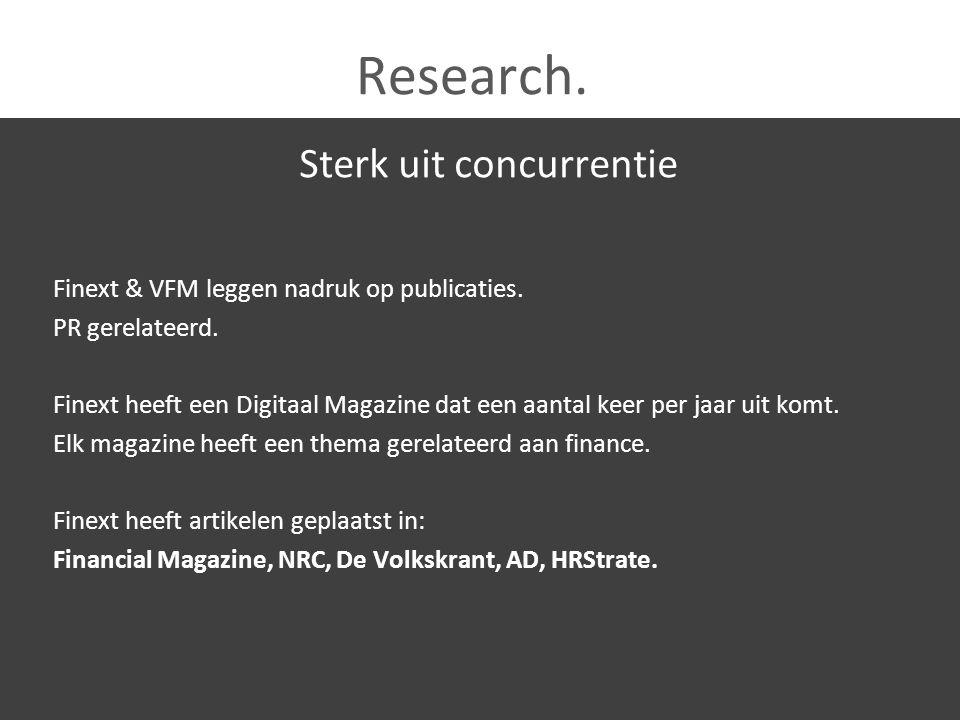 Research. Sterk uit concurrentie Finext & VFM leggen nadruk op publicaties. PR gerelateerd. Finext heeft een Digitaal Magazine dat een aantal keer per