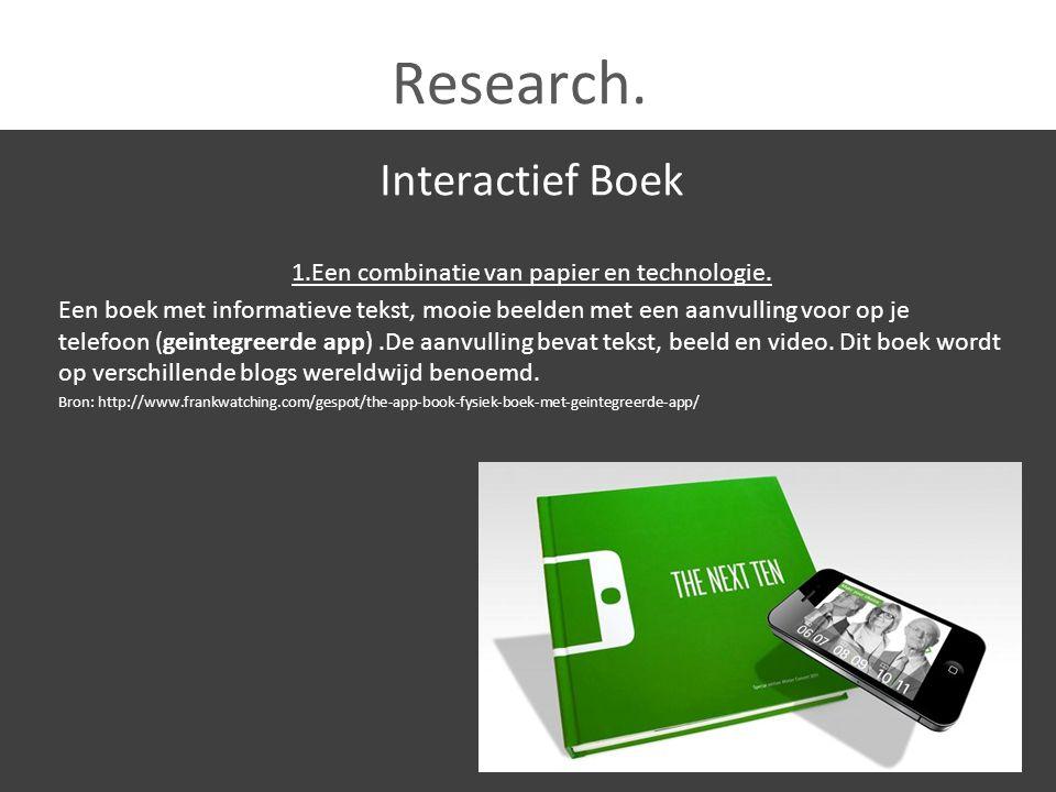 Research. Interactief Boek 1.Een combinatie van papier en technologie. Een boek met informatieve tekst, mooie beelden met een aanvulling voor op je te