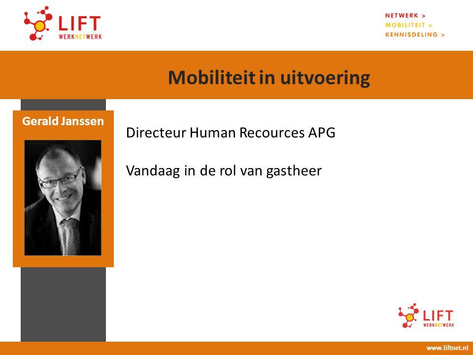 Directeur Human Recources APG Vandaag in de rol van gastheer Gerald Janssen www.liftnet.nl Mobiliteit in uitvoering