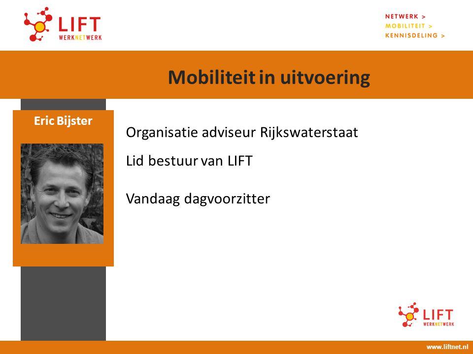 17 april 2008 16.00 – 18.00 uur Organisatie adviseur Rijkswaterstaat Lid bestuur van LIFT Vandaag dagvoorzitter Eric Bijster www.liftnet.nl Mobiliteit
