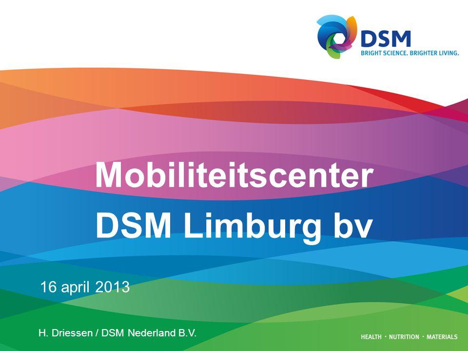 H. Driessen / DSM Nederland B.V. 16 april 2013 Mobiliteitscenter DSM Limburg bv