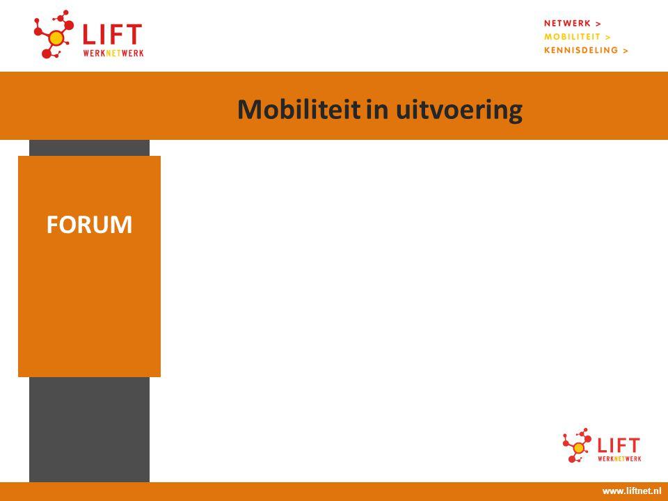 17 april 2008 16.00 – 18.00 uur FORUM www.liftnet.nl Mobiliteit in uitvoering