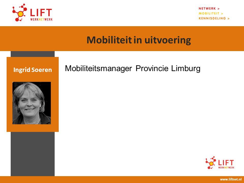 17 april 2008 16.00 – 18.00 uur Mobiliteitsmanager Provincie Limburg Ingrid Soeren www.liftnet.nl Mobiliteit in uitvoering