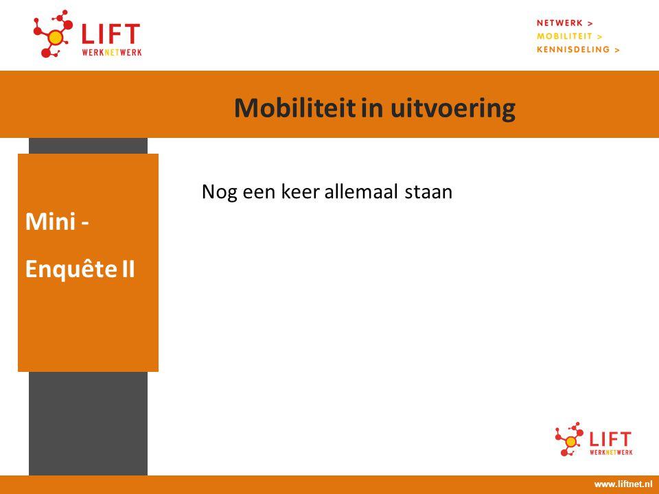 Nog een keer allemaal staan Mini - Enquête II www.liftnet.nl Mobiliteit in uitvoering