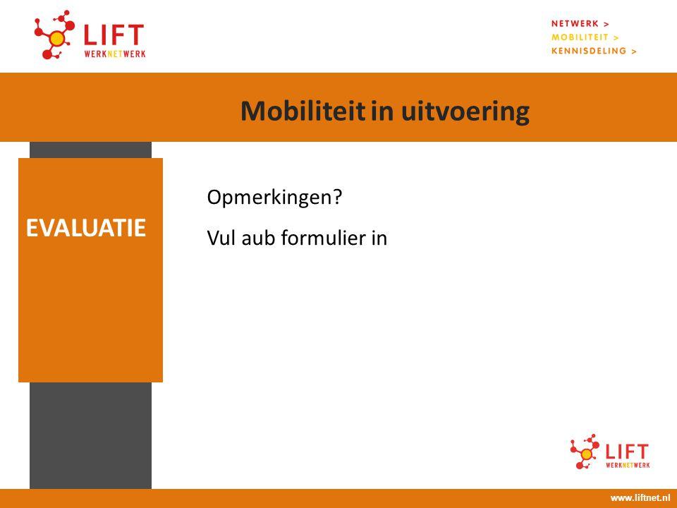 Opmerkingen? Vul aub formulier in EVALUATIE www.liftnet.nl Mobiliteit in uitvoering