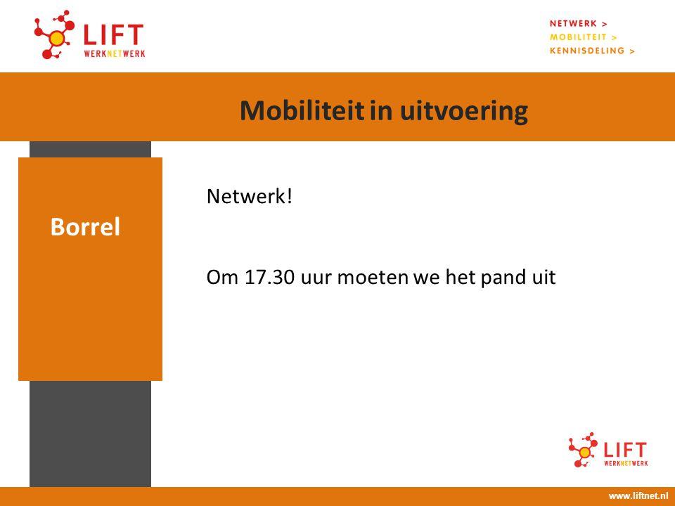 Netwerk! Om 17.30 uur moeten we het pand uit Borrel www.liftnet.nl Mobiliteit in uitvoering