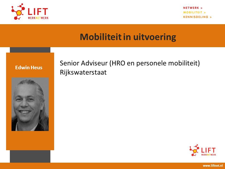 17 april 2008 16.00 – 18.00 uur Senior Adviseur (HRO en personele mobiliteit) Rijkswaterstaat Edwin Heus www.liftnet.nl Mobiliteit in uitvoering