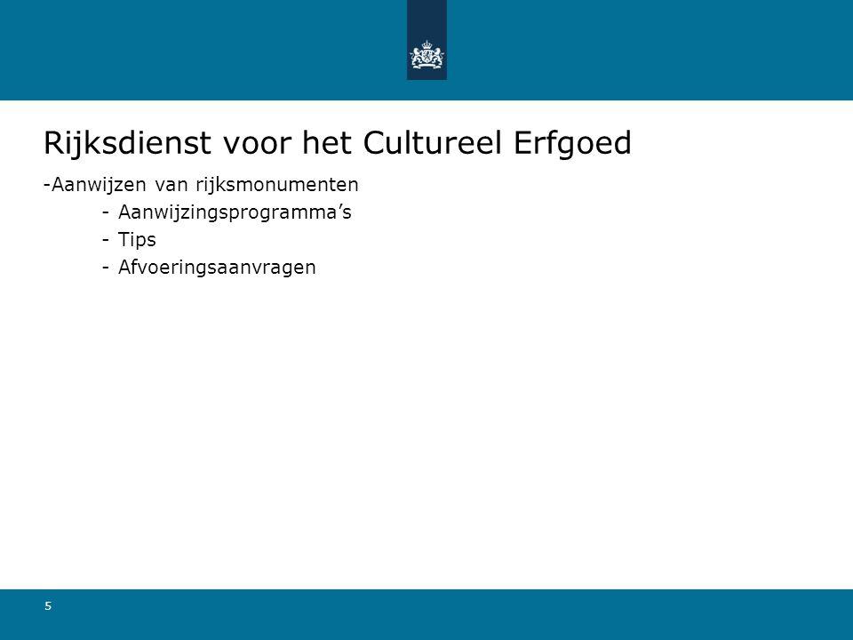 5 Rijksdienst voor het Cultureel Erfgoed -Aanwijzen van rijksmonumenten -Aanwijzingsprogramma's -Tips -Afvoeringsaanvragen