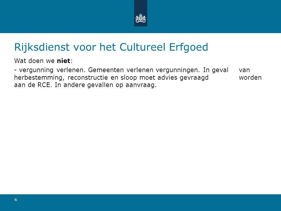6 Rijksdienst voor het Cultureel Erfgoed Wat doen we niet: - vergunning verlenen.