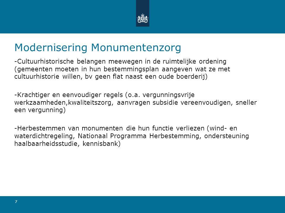 7 Modernisering Monumentenzorg -Cultuurhistorische belangen meewegen in de ruimtelijke ordening (gemeenten moeten in hun bestemmingsplan aangeven wat ze met cultuurhistorie willen, bv geen flat naast een oude boerderij) -Krachtiger en eenvoudiger regels (o.a.