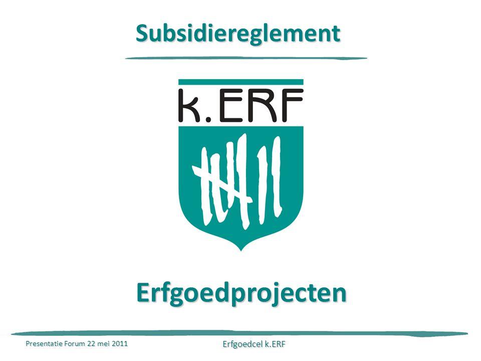 Presentatie Forum 22 mei 2011 Erfgoedcel k.ERF Subsidiereglement Erfgoedprojecten
