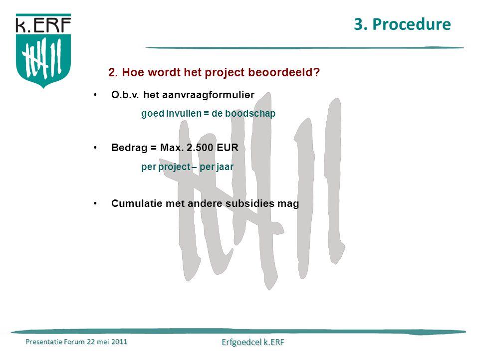 Presentatie Forum 22 mei 2011 Erfgoedcel k.ERF 3. Procedure 2.