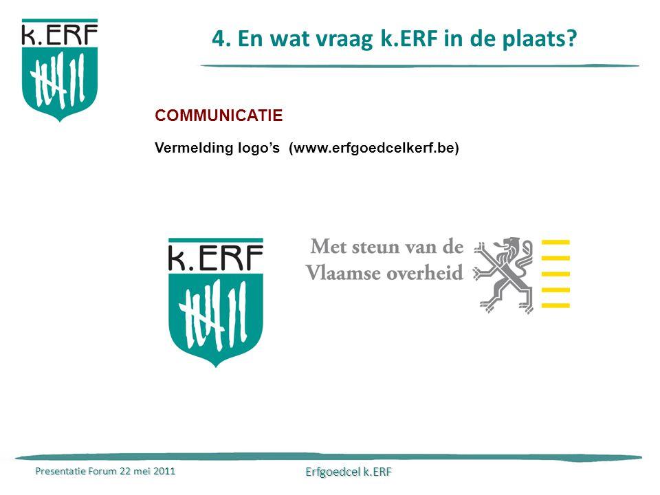 Presentatie Forum 22 mei 2011 Erfgoedcel k.ERF 4. En wat vraag k.ERF in de plaats.