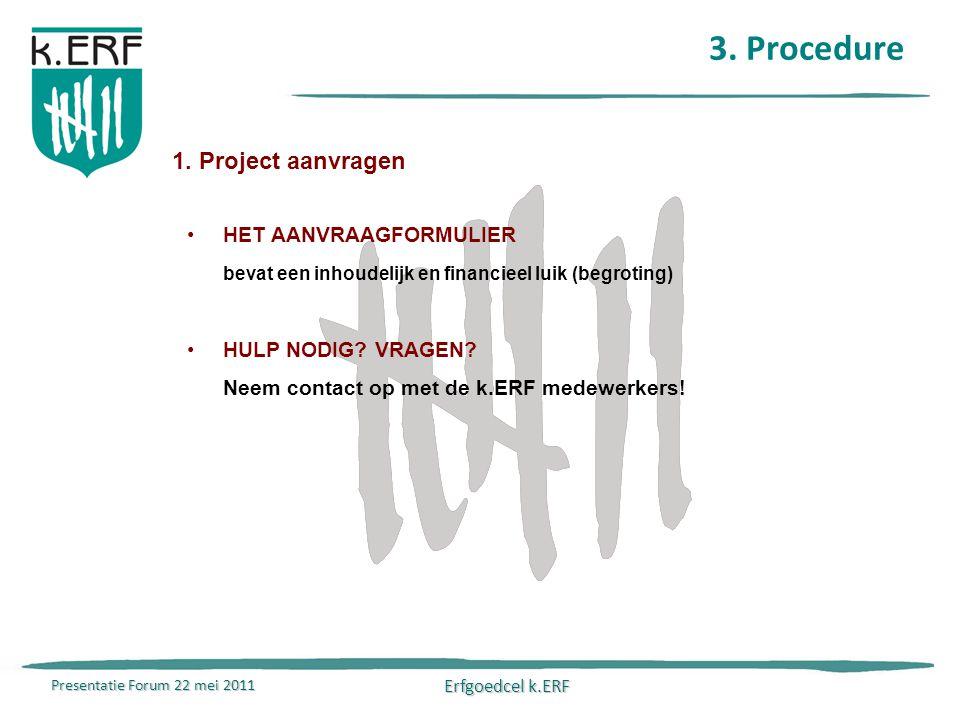 Presentatie Forum 22 mei 2011 Erfgoedcel k.ERF 3. Procedure 1.