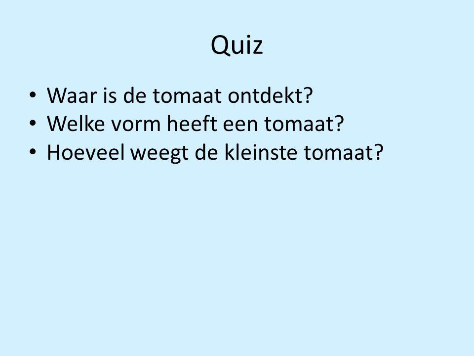 Quiz Waar is de tomaat ontdekt? Welke vorm heeft een tomaat? Hoeveel weegt de kleinste tomaat?