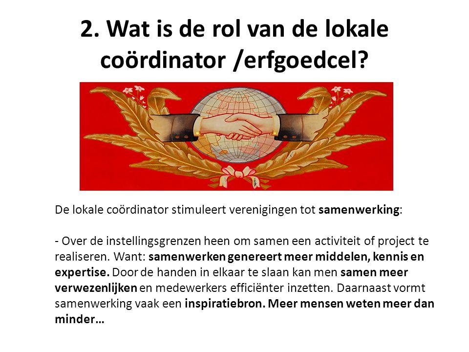 2. Wat is de rol van de lokale coördinator /erfgoedcel.