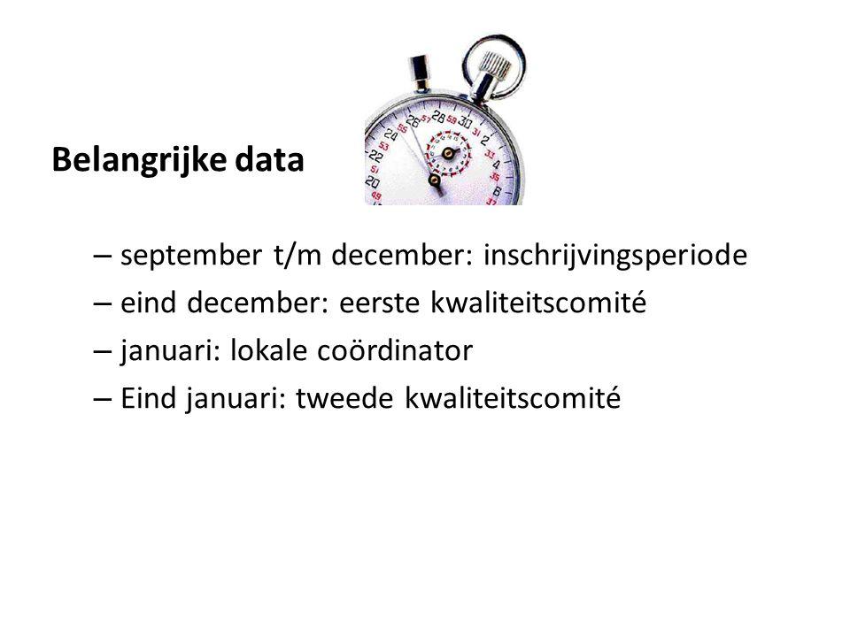 Belangrijke data – september t/m december: inschrijvingsperiode – eind december: eerste kwaliteitscomité – januari: lokale coördinator – Eind januari: tweede kwaliteitscomité