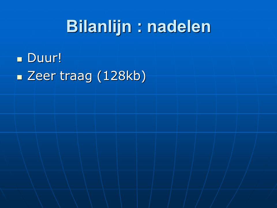 Bilanlijn : nadelen Duur! Duur! Zeer traag (128kb) Zeer traag (128kb)