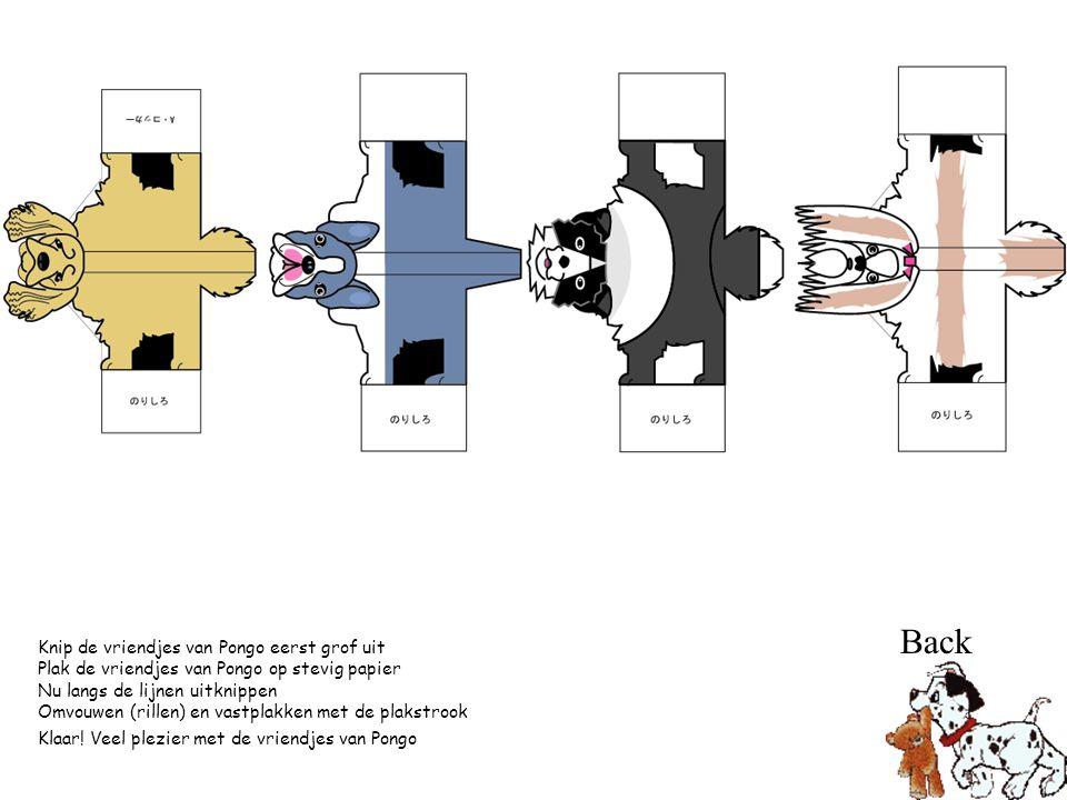 Knip de vriendjes van Pongo eerst grof uit Plak de vriendjes van Pongo op stevig papier Nu langs de lijnen uitknippen Omvouwen (rillen) en vastplakken