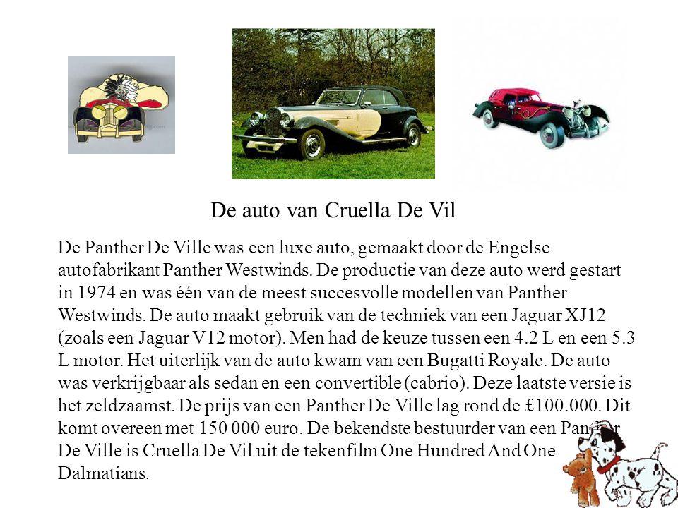 De auto van Cruella De Vil De Panther De Ville was een luxe auto, gemaakt door de Engelse autofabrikant Panther Westwinds. De productie van deze auto
