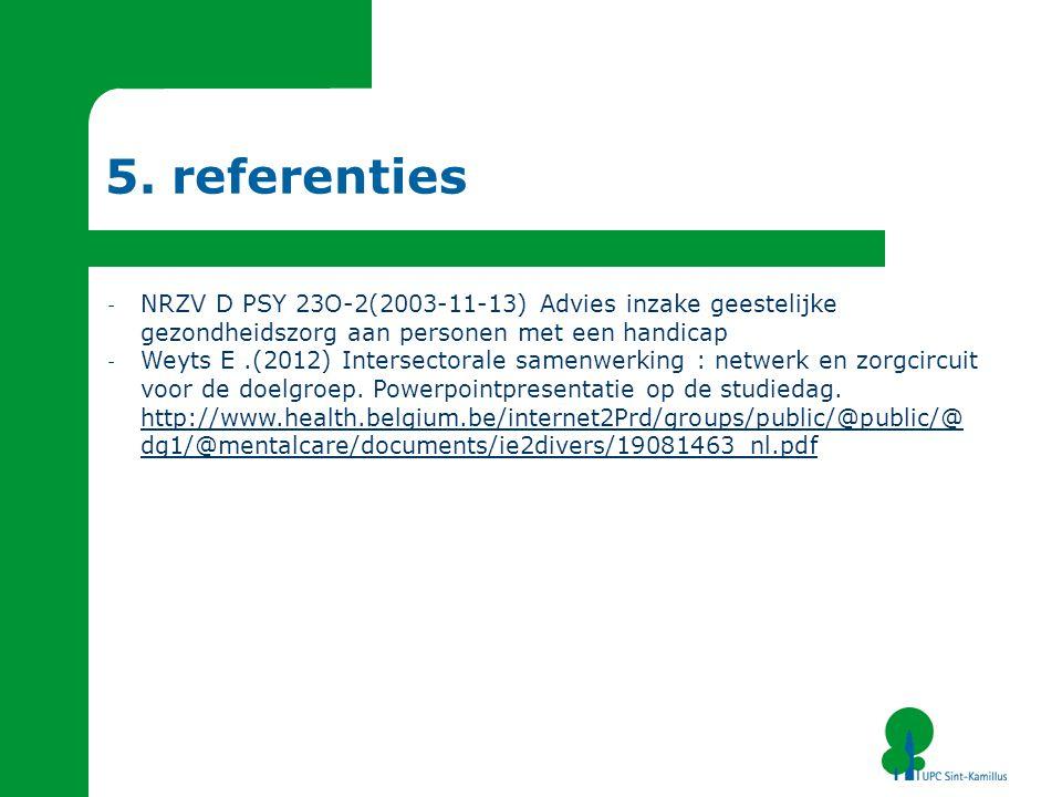 5. referenties - NRZV D PSY 23O-2(2003-11-13) Advies inzake geestelijke gezondheidszorg aan personen met een handicap - Weyts E.(2012) Intersectorale