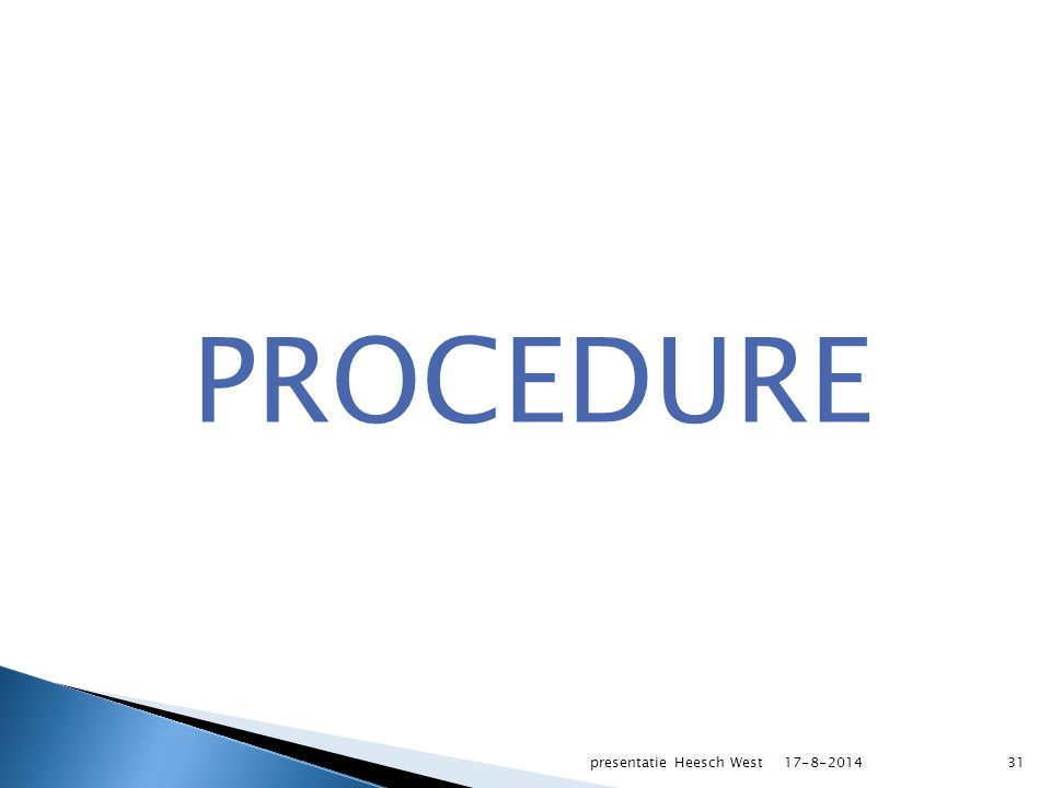 PROCEDURE 17-8-2014presentatie Heesch West31