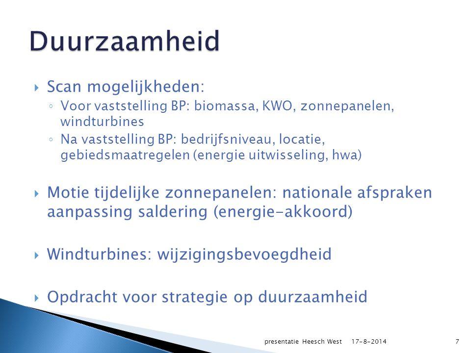  Scan mogelijkheden: ◦ Voor vaststelling BP: biomassa, KWO, zonnepanelen, windturbines ◦ Na vaststelling BP: bedrijfsniveau, locatie, gebiedsmaatregelen (energie uitwisseling, hwa)  Motie tijdelijke zonnepanelen: nationale afspraken aanpassing saldering (energie-akkoord)  Windturbines: wijzigingsbevoegdheid  Opdracht voor strategie op duurzaamheid 17-8-2014presentatie Heesch West7