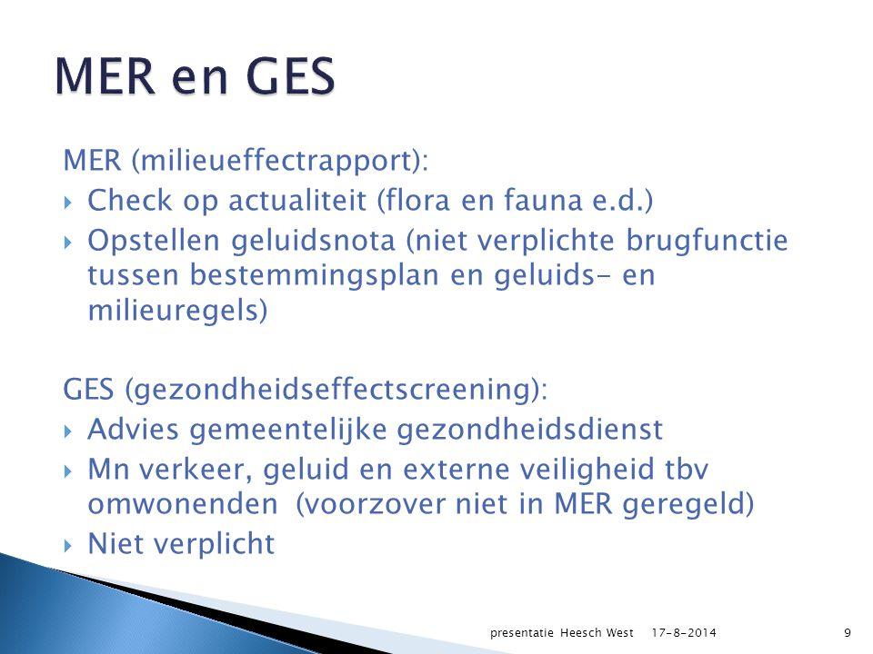 MER (milieueffectrapport):  Check op actualiteit (flora en fauna e.d.)  Opstellen geluidsnota (niet verplichte brugfunctie tussen bestemmingsplan en geluids- en milieuregels) GES (gezondheidseffectscreening):  Advies gemeentelijke gezondheidsdienst  Mn verkeer, geluid en externe veiligheid tbv omwonenden (voorzover niet in MER geregeld)  Niet verplicht 17-8-2014presentatie Heesch West9