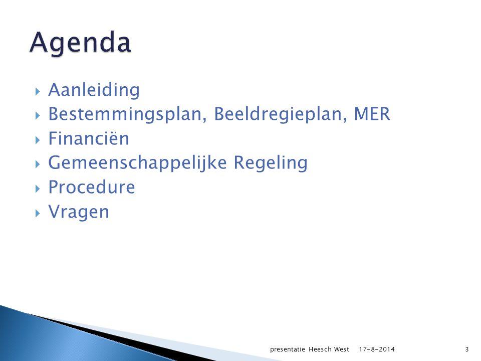  Aanleiding  Bestemmingsplan, Beeldregieplan, MER  Financiën  Gemeenschappelijke Regeling  Procedure  Vragen 17-8-2014presentatie Heesch West3